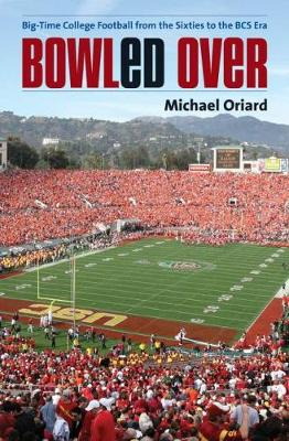 Bowled Over: Big-Time College Football from the Sixties to the BCS Era (Hardback)