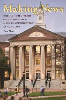 Making News: One Hundred Years of Journalism and Mass Communication at Carolina (Hardback)