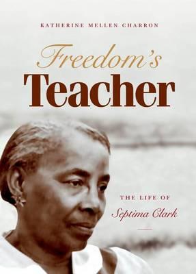 Freedom's Teacher: The Life of Septima Clark (Hardback)