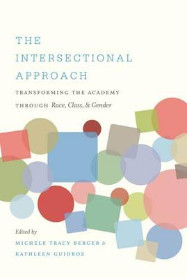 The Intersectional Approach: Transforming the Academy Through Race, Class, and Gender (Hardback)