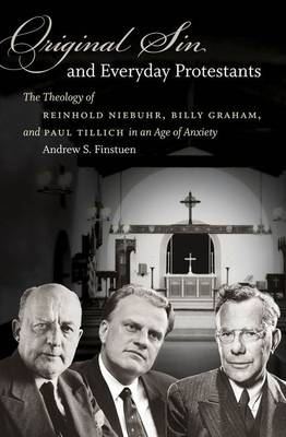 Original Sin and Everyday Protestants: The Theology of Reinhold Niebuhr, Billy Graham, and Paul Tillich in an Age of Anxiety (Hardback)