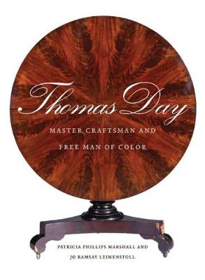 Thomas Day: Master Craftsman and Free Man of Color - Richard Hampton Jenrette Series in Architecture and the Decorative Arts (Hardback)