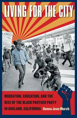 Living for the City: Migration, Education, and the Rise of the Black Panther Party in Oakland, California - John Hope Franklin Series in African American History and Culture (Hardback)