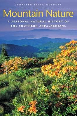 Mountain Nature: A Seasonal Natural History of the Southern Appalachians (Hardback)