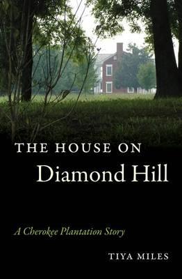 The House on Diamond Hill: A Cherokee Plantation Story (Hardback)