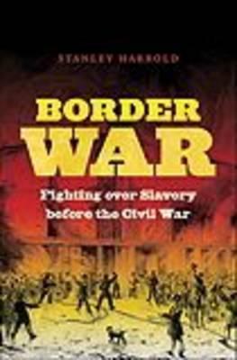 Border War: Fighting Over Slavery Before the Civil War - Civil War America (Hardback)