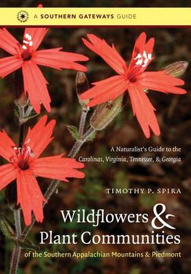 Wildflowers and Plant Communities of the Southern Appalachian Mountains and Piedmont: A Naturalist's Guide to the Carolinas, Virginia, Tennessee and Georgia (Hardback)