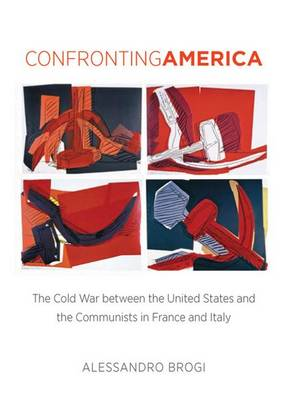 Confronting America: The Cold War between the United States and the Communists in France and Italy - The New Cold War History (Hardback)