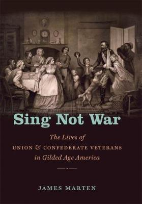 Sing Not War: The Lives of Union and Confederate Veterans in Gilded Age America - Civil War America (Hardback)