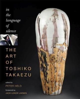 The Art of Toshiko Takaezu: In the Language of Silence (Hardback)