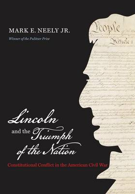 Lincoln and the Triumph of the Nation: Constitutional Conflict in the American Civil War - Littlefield History of the Civil War Era (Hardback)