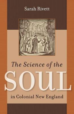 The Science of the Soul in Colonial New England - Published for the Omohundro Institute of Early American History and Culture, Williamsburg, Virginia (Hardback)