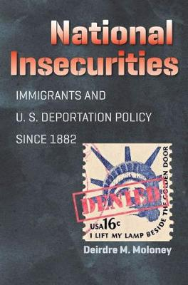 National Insecurities: Immigrants and U.S. Deportation Policy since 1882 (Hardback)