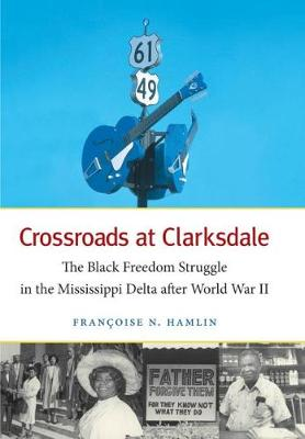 Crossroads at Clarksdale: The Black Freedom Struggle in the Mississippi Delta after World War II - The John Hope Franklin Series in African American History and Culture (Hardback)