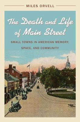 The Death and Life of Main Street: Small Towns in American Memory, Space, and Community (Hardback)