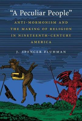 A Peculiar People: Anti-Mormonism and the Making of Religion in Nineteenth-Century America (Hardback)