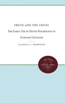 Freud and the Critic: The Early Use of Depth Psychology in Literary Criticism (Paperback)
