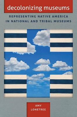 Decolonizing Museums: Representing Native America in National and Tribal Museums - First Peoples: New Directions in Indigenous Studies (Hardback)