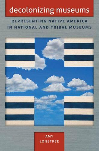 Decolonizing Museums: Representing Native America in National and Tribal Museums (Paperback)