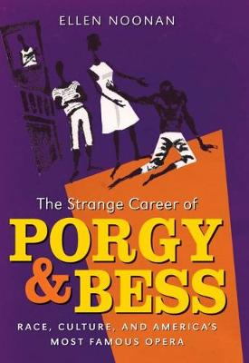 The Strange Career of Porgy and Bess: Race, Culture, and America's Most Famous Opera (Hardback)