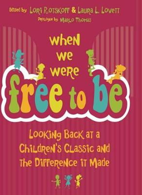 When We Were Free to Be: Looking Back at a Children's Classic and the Difference It Made (Hardback)