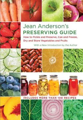 Jean Anderson's Preserving Guide: How to Pickle and Preserve, Can and Freeze, Dry and Store Vegetables and Fruits (Hardback)