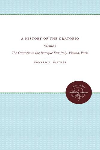 A History of the Oratorio: Vol. 1: The Oratorio in the Baroque Era: Italy, Vienna, Paris (Paperback)