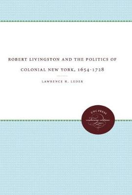 Robert Livingston and the Politics of Colonial New York, 1654-1728 - Published for the Omohundro Institute of Early American History and Culture, Williamsburg, Virginia (Paperback)
