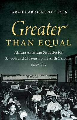 Greater than Equal: African American Struggles for Schools and Citizenship in North Carolina, 1919-1965 (Hardback)