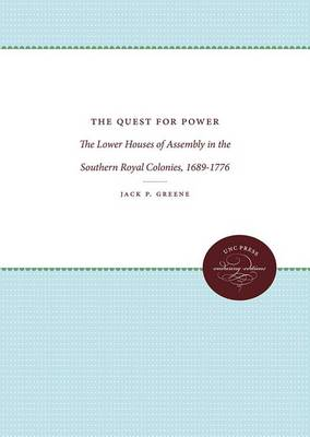 The Quest for Power: The Lower Houses of Assembly in the Southern Royal Colonies, 1689-1776 - Published for the Omohundro Institute of Early American History and Culture, Williamsburg, Virginia (Paperback)