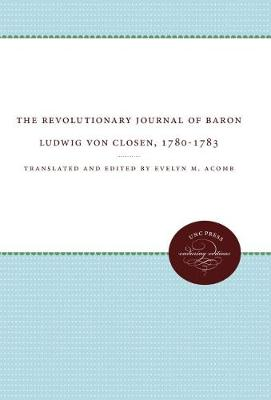 The Revolutionary Journal of Baron Ludwig von Closen, 1780-1783 - Published for the Omohundro Institute of Early American History and Culture, Williamsburg, Virginia (Paperback)