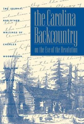 The Carolina Backcountry on the Eve of the Revolution: The Journal and Other Writings of Charles Woodmason, Anglican Itinerant - Published for the Omohundro Institute of Early American History and Culture, Williamsburg, Virginia (Paperback)