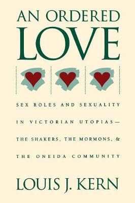 An Ordered Love: Sex Roles and Sexuality in Victorian Utopias--The Shakers, the Mormons, and the Oneida Community (Paperback)