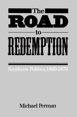 The Road to Redemption: Southern Politics, 1869-1879 (Paperback)
