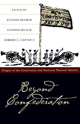 Beyond Confederation: Origins of the Constitution and American National Identity - Published for the Omohundro Institute of Early American History and Culture, Williamsburg, Virginia (Paperback)