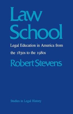 Law School: Legal Education in America from the 1850s to the 1980s - Studies in Legal History (Paperback)