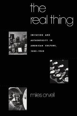 The Real Thing: Imitation and Authenticity in American Culture, 1880-1940 - Cultural Studies of the United States (Paperback)