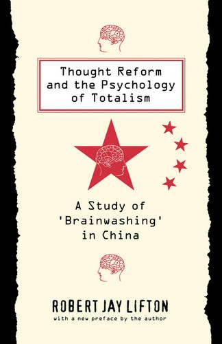 Thought Reform and the Psychology of Totalism: A Study of 'brainwashing' in China (Paperback)
