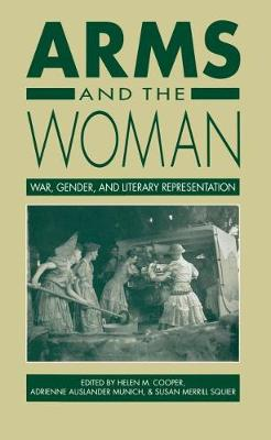 Arms and the Woman: War, Gender, and Literary Representation (Paperback)