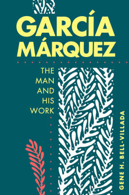 Garc Ia M Arquez: The Man and His Work (Paperback)