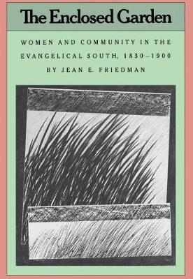The Enclosed Garden: Women and Community in the Evangelical South, 1830-1900 (Paperback)