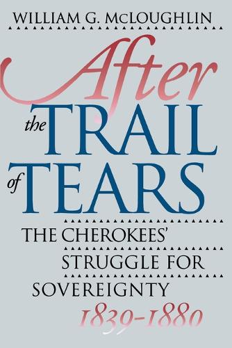 After the Trail of Tears: The Cherokees' Struggle for Sovereignty, 1839-1880 (Paperback)