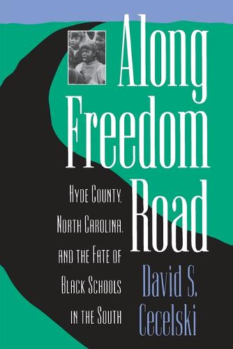 Along Freedom Road: Hyde County, North Carolina, and the Fate of Black Schools in the South (Paperback)