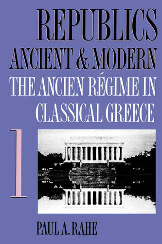 Republics Ancient and Modern, Volume I: The Ancien Regime in Classical Greece (Paperback)