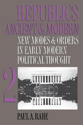 Republics Ancient and Modern, Volume II: New Modes and Orders in Early Modern Political Thought (Paperback)