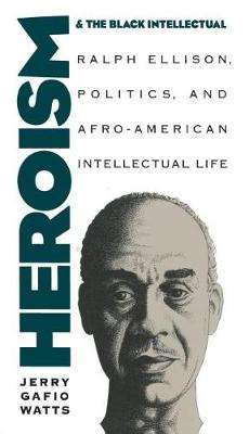 Heroism and the Black Intellectual: Ralph Ellison, Politics, and Afro-American Intellectual Life (Paperback)