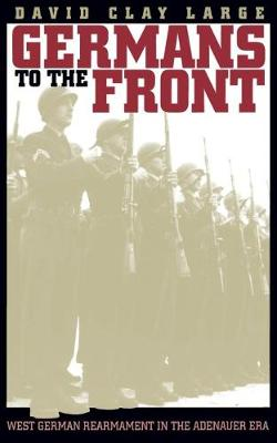 Germans to the Front: West German Rearmament in the Adenauer Era (Paperback)