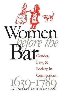 Women Before the Bar: Gender, Law, and Society in Connecticut, 1639-1789 - Published for the Omohundro Institute of Early American History and Culture, Williamsburg, Virginia (Paperback)