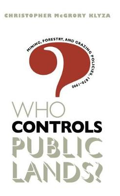 Who Controls Public Lands?: Mining, Forestry, and Grazing Policies, 1870-1990 (Paperback)