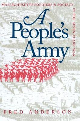 A People's Army: Massachusetts Soldiers and Society in the Seven Years' War - Published for the Omohundro Institute of Early American History and Culture, Williamsburg, Virginia (Paperback)